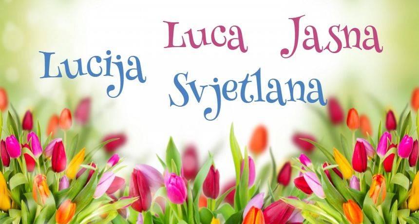 Sretan imendan svim Lucijama, Lucama, Svjetlanama i Jasnama
